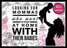 Looking For Mommas who want to work at home with their Babies! Join my Paparazzi Team!