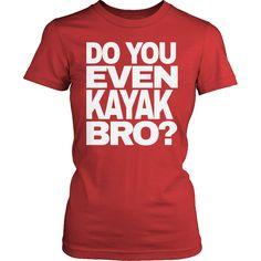 Do You Even Kayak Bro?