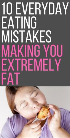 10 common everyday mistakes making you extremely fat.
