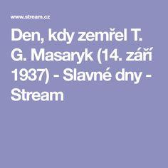 Den, kdy zemřel T. G. Masaryk (14. září 1937) - Slavné dny - Stream