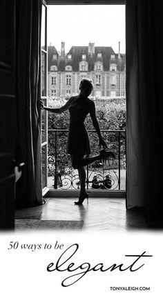 50 Ways to Be Elegant  http://tonyaleigh.com/frenchie-friday-50-ways-to-be-elegant/