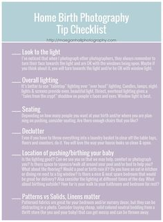 In conjunction with this list of tips for Home Birth Photography, definitely check out these posts as they are applicable as well. You will see 1-2 repeated items, but the rest should definitely be added to your home birth list such as bobby pins, tinted chap stick, etc!Checklist for Birth…