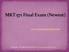 Polish your marketing skills with MKT 571 Final Exam 30 Questions With Answers and design your future. MKT 571 Final Exam ( Newest)