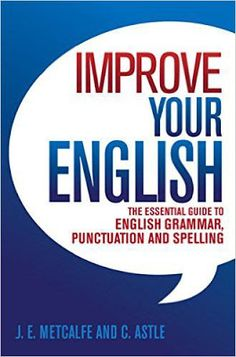 iFree download or read online Improve your English the essential guide to English grammar, punctuation and spelling by J. E. Metcalfe and C. Astle. mprove-your-english