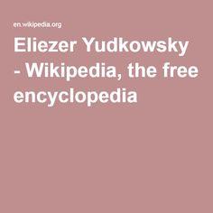 Eliezer Yudkowsky - Wikipedia, the free encyclopedia