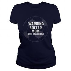 Warning Soccer Mom Will Yell Loudly Great Gift For Any Soccer Mom T Shirts, Hoodie