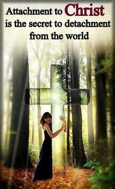Attachment to Christ, get away from the way the world wants you to be, and be more Christlike. ----- I want to be with Him and walk in Love.. mwordsandthechristianwoman.com