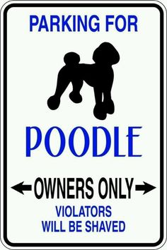Parking for Poodle Owners only. Violators will be shaved (into an embarrassing traditional clip).
