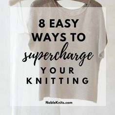 Want to take your knitting to the next level? Check out these 8 easy ways  to make your knitting more efficient. Follow the tips and you'll be more  likely to end up with a completed project you're really happy with.