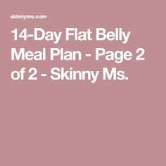 14-Day Flat Belly Meal Plan - Page 2 of 2 - Skinny Ms.