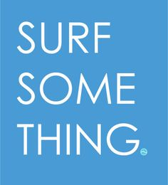 It's that simple. #surfsomething
