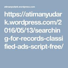 https://atimanyudark.wordpress.com/2016/05/13/searching-for-records-classified-ads-script-free/