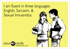 ah, now i can add a fourth! i'm fluent in english, sarcasm, profanity, AND sexual innuendos! Little Things, Good Things, Cardio, Laughter, Thoughts, Running, Work Tomorrow, Exercise, Funny