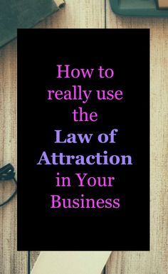 How to really se the law of attraction in your business. Tips on how to attract the business you want from Law of attraction Practitioner Wendy Tomlinson