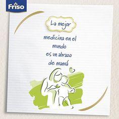 La mejor medicina es un abrazo de mamá.