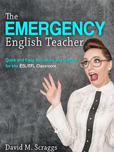 ESL/EFL: The Emergency English Teacher: Quick and Easy Activities and Games for the ESL/ EFL Classroom