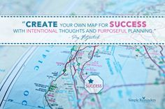 """""""Create your own map for success with intentional thoughts and purposeful planning."""" @Peg Fitzpatrick #SimpleReminders"""