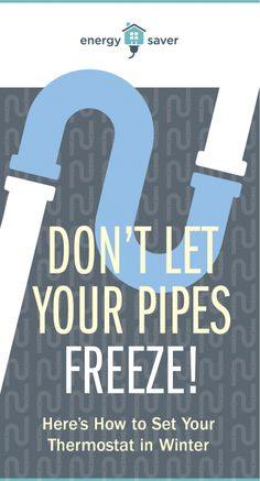 Don't Let Your Pipes Freeze. Here's How to Set Your Thermostat in Winter. Don't Let, Let It Be, Frozen Pipes, Energy Saver, Winter Is Here, Keep In Mind, Going Crazy, Save Energy, Saving Money