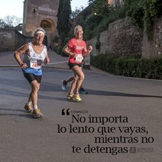 """""""No importa lo lento que vayas, mientras no te detengas"""" No Me Importa, Running, Run Motivation, Quote Of The Day, Health, Sports, Keep Running, Why I Run"""