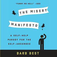 The Misery Manifesto: A Self-Help Parody for the Self-Abs... https://www.amazon.com/dp/0983394687/ref=cm_sw_r_pi_dp_x_jDFUybQ36T9VD