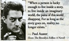 For more information about Paul Auster: http://www.Dailyliteraryquote.com/dlq-literature-magazine/  Courtesy of http://www.DailyLiteraryQuote.com.  More quotes and social literary discussions at CulturalBook.com