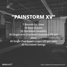 """Painstorm XV"" WOD - 7 Rounds for time: 10 Man Makers; 20 Dumbbell Deadlifts; 30 Single-Arm Dumbbell Snatches (15 per side); 40 Single Overhead Lunges (20 per side); 50 Dumbbell Swings"