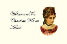 The Charlotte Mason House:  your one stop, answer all for living your life the Charlotte Mason way.