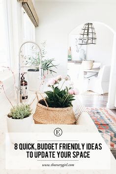8 Quick, Budget Friendly Ideas to Update Your Space
