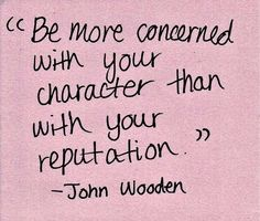 be more concerned with your character than your reputation