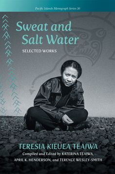 Title: Sweat and Salt Water: Selected Works of Teresia Kieauea Teaiwa. Author: Teresia Kieauea Teaiwa Compiled and edited: Katerina Teaiwa, April K. Henderson, and Terence Wesley-Smith. Publisher: University of Hawai'i Press, 2021. Indexer: Amron Gravett, Wild Clover Book Services, www.amrongravett.com University Of Hawaii, Salt And Water, The Selection, It Works, Author, Books, Libros, Book, Writers
