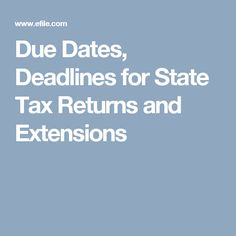 Due Dates, Deadlines for State Tax Returns and Extensions