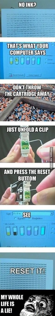 Reset an empty ink cartridge. Life hack. My whole life is a lie! omg the amount ive thrown away as well!
