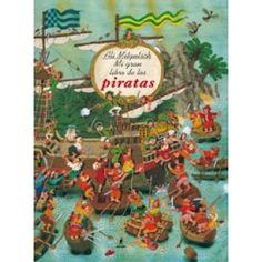 5-7 AÑOS. Mi gran libro piratas / Ali Mitgutsch. El universo de los piratas, de la mano de un maestro de la ilustración. De tiempo en tiempo, los piratas se congregaban, atacaban otros barcos por sorpresa, se apoderaban de ellos y capturaban prisioneros. En islas solitarias escondían los tesoros que habían rapiñado. Aunque, los piratas jamás podían bajar la guardia porque … ¡ellos también podían ir al calabozo!