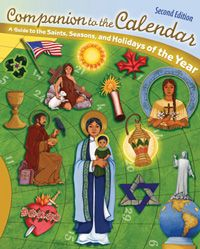 companion to the calendar * resource about saints and special days, including secular holidays, Jewish and Muslim feasts, and devotions from particular cultures