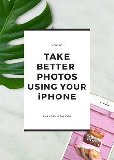 How To Take Better Photos Using Your iPhone http://AMANDANAZZAL.COM #blogging #bloggingtips #blogphotography #instagram