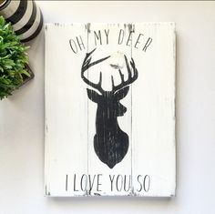 A personal favorite from my Etsy shop https://www.etsy.com/listing/263555860/oh-my-deer-i-love-you-so-deer-head-sign