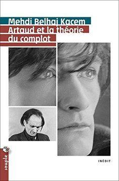 Artaud et la théorie du complot. Medhi Belhaj Kacem ; préface de Jean-Paul Chavent