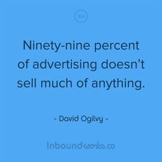 """""""Ninety percent of advertising doesn't sell much of anything."""" - David Ogilvy. Quote shared by TopClickz.com"""