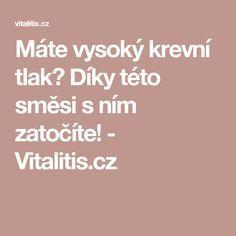 Máte vysoký krevní tlak? Díky této směsi s ním zatočíte! - Vitalitis.cz