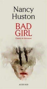 Auteur:  Nancy Huston   Titre Original:  Bad Girl, classes de Littérature   Date de Parution :  1 octobre 2014   Éditeur:  Actes Sud   ...