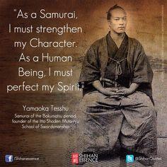 Come un samurai, devo rafforzare il mio carattere. Come essere umano, devo perfezionare il mio Spirito. - Yamaoka Tesshu