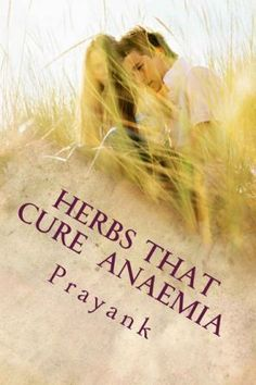Herbs and Some Common Food Items That Help You Cure Anemia