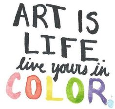 Art is life. Live yourself in colour