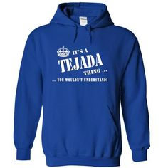 Cool Its a a TEJADA Thing, You Wouldnt Understand! Shirts & Tees