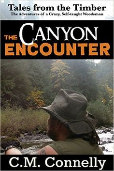 The Canyon Encounter: The Adventures of a Crazy, Self Taught Woodsman (Tales from the Timber Book 1), C.M. Connelly - Amazon.com
