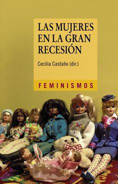 Las mujeres en la Gran Recesión : políticas de austeridad, reformas estructurales y retroceso en la igualdad de género / Cecilia Castaño (dir.) ; Olga Cantó... [et al]. Cátedra, 2015
