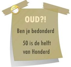 Ben je bedonderd, 50 is de helft van 100 - Apocalypse Now And Then Birthday Greetings, Happy Birthday, Abraham And Sarah, 50th Party, Wish Quotes, 50 And Fabulous, First Birthdays, Texts, Card Making
