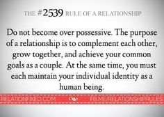Do not become over possessive of your relationship the goal is too complement each other grow together Common Goal, Weird Words, Mixed Feelings, Grow Together, Relationship Rules, Healthy Relationships, Love Book, True Stories