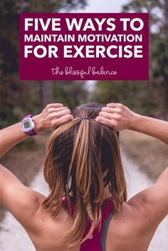 5 Ways to Maintain Motivation for Exercise | the blissful balance