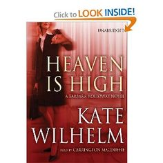 Heaven Is High (A Barbara Holloway Mystery Novel)(Library Edition). In the latest from bestselling author Kate Wilhelm, attorney Barbara Holloway tackles one of her most complex, compelling, and dangerous cases yet. Barbara Holloway is a low-key attorney in Eugene, Oregon, who left her father's high-powered firm to handle small legal problems for local residents and ponder her next move. But while trying to sort out her own future, two people, desperate for help, show up on her doorstep…